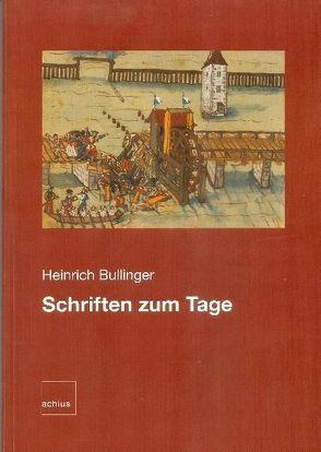 Heinrich Bullinger: Schriften zum Tage von Bächtold,  Hans U, Jörg,  Ruth, Moser,  Christian
