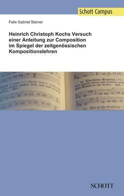 Heinrich Christoph Kochs Versuch einer Anleitung zur Composition im Spiegel der zeitgenössischen Kompositionslehren von Steiner,  Felix Gabriel