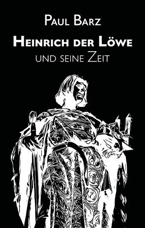 Heinrich der Löwe und seine Zeit von Barz,  Paul