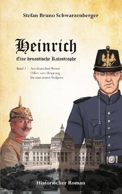 Heinrich – Eine dynastische Katastrophe von Schwarzenberger,  Stefan Bruno