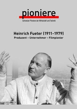 Heinrich Fueter (1911-1979) von Bänninger,  Alex, Becker,  Maria, Kündig,  Ulrich, Ruetz,  Bernhard, Ruf,  Susanne, Wollenberger,  Werner
