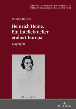 Heinrich Heine. Ein Intellektueller erobert Europa von Honsza,  Norbert