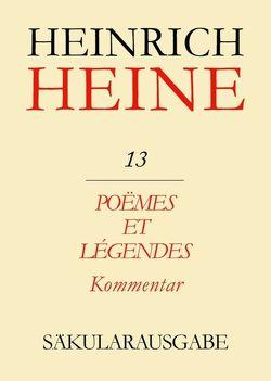 Heinrich Heine Säkularausgabe / Poëmes et Légendes. Kommentar von Grappin,  Pierre