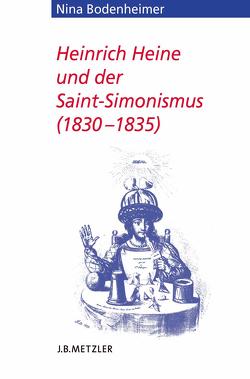 Heinrich Heine und der Saint-Simonismus 1830 – 1835 von Bodenheimer,  Nina