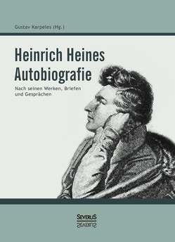 Heinrich Heines Autobiografie von Heine,  Heinrich, Karpeles,  Gustav