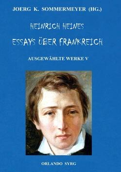 Heinrich Heines Essays über Frankreich. Ausgewählte Werke V von Heine,  Heinrich, Sommermeyer,  Joerg K., Syrg,  Orlando