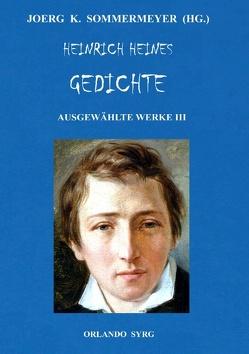 Heinrich Heines Gedichte. Ausgewählte Werke III von Heine,  Heinrich, Sommermeyer,  Joerg K., Syrg,  Orlando