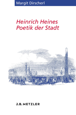 Heinrich Heines Poetik der Stadt von Dirscherl,  Margit