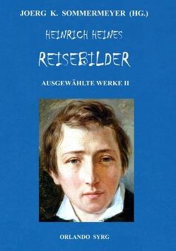 Heinrich Heines Reisebilder. Ausgewählte Werke II von Heine,  Heinrich, Sommermeyer,  Joerg K., Syrg,  Orlando