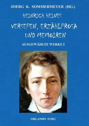 Heinrich Heines Versepen, Erzählprosa und Memoiren. Ausgewählte Werke I von Heine,  Heinrich, Sommermeyer,  Joerg K., Syrg,  Orlando