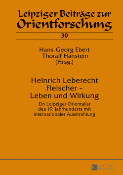 Heinrich Leberecht Fleischer – Leben und Wirkung von Ebert,  Hans-Georg, Hanstein,  Thoralf