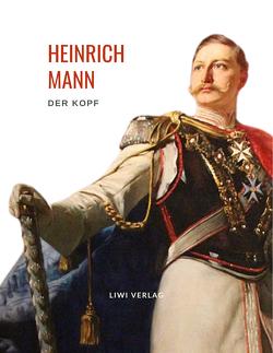 Heinrich Mann: Der Kopf. Vollständige Neuausgabe von Mann,  Heinrich