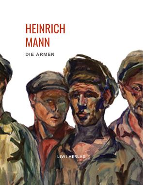 Heinrich Mann: Die Armen. Vollständige Neuausgabe von Mann,  Heinrich