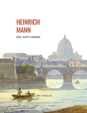 Heinrich Mann: Die Göttinnen. Vollständige Neuausgabe von Mann,  Heinrich