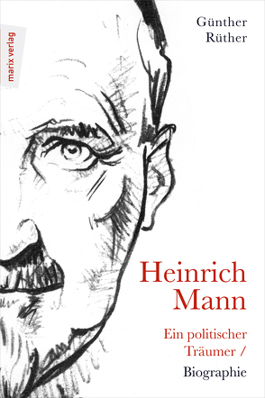 Heinrich Mann: Ein politischer Träumer / Biographie von Rüther,  Günther