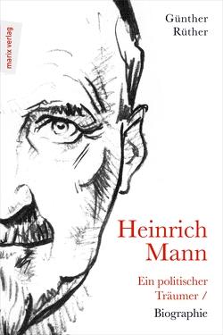 Heinrich Mann: Ein politischer Träumer von Rüther,  Günther