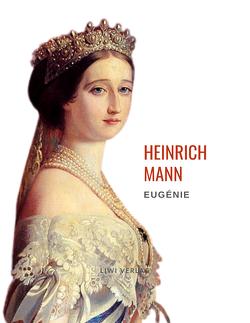 Heinrich Mann: Eugénie oder Die Bürgerzeit. Vollständige Neuausgabe von Mann,  Heinrich