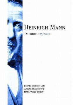 Heinrich Mann-Jahrbuch / 25/2007 von Koopmann,  Helmut, Martin,  Ariane, Schneider,  Peter P, Wißkirchen,  Hans