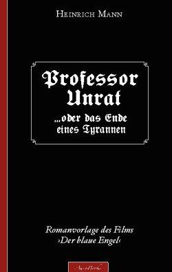 Heinrich Mann: Professor Unrat von Mann,  Heinrich