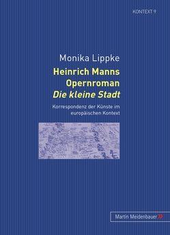 """Heinrich Manns Opernroman """"Die kleine Stadt</I> von Lippke,  Monika"""
