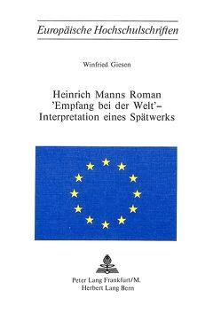 Heinrich Manns Roman «Empfang bei der Welt» – Interpretation eines Spätwerks von Giesen,  Winfried