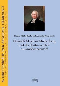 Heinrich Melchior Mühlenberg und der Katharinenhof zu Großhennersdorf von Löhr,  Albert, Meyer,  Dietrich, Müller-Bahlke,  Thomas, Wieckowski,  Alexander