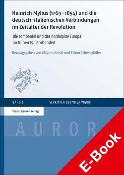 Heinrich Mylius (1769–1854) und die deutsch-italienischen Verbindungen im Zeitalter der Revolution von Ressel,  Magnus, Schweighöfer,  Ellinor