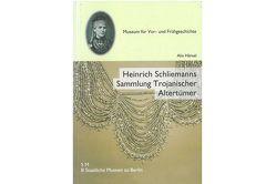 Heinrich Schliemanns Sammlung Trojanischer Altertümer, Bd.2 von Hänsel,  Alix, Hertel,  Dieter, Wemhof,  Matthias