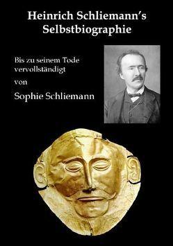 Heinrich Schliemann's Selbstbiographie von Pöllauer,  Gerhard, Schliemann,  Heinrich, Schliemann,  Sophie