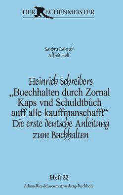 """Heinrich Schreibers """"Buechhalten durch Zornal Kaps vnd Schuldtbůch auff alle kauffmanschafft"""" von Gebhardt,  Rainer, Holl,  Alfred, Rausch,  Sandra"""