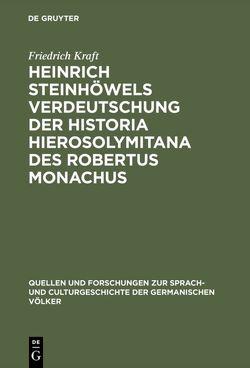 Heinrich Steinhöwels Verdeutschung der Historia Hierosolymitana des Robertus Monachus von Kraft,  Friedrich