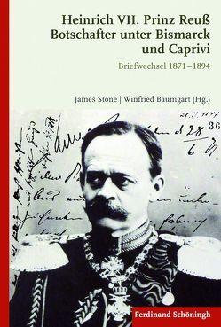 Heinrich VII. Prinz Reuß Botschafter unter Bismarck und Caprivi von Baumgart,  Winfried, Stone,  James