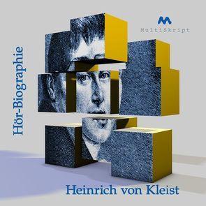 Heinrich von Kleist. Hör-Biographie von DeBruyn,  Wolfgang, Haugg,  Wilfried, Herfurth-Uber,  Beate, Hoffmann,  Florian, Krahwinkel,  Lars