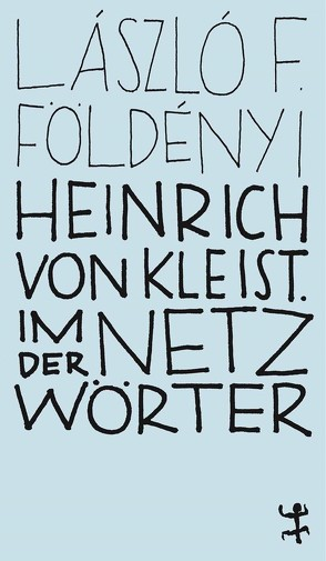 Heinrich von Kleist. Im Netz der Wörter von Doma,  Akos, Földényi,  László F.