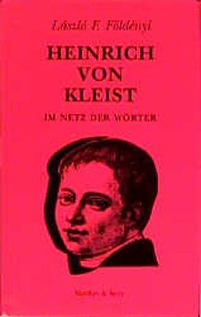Heinrich von Kleist. Im Netz der Wörter von Doma,  Akos, Földenyi,  Lászlo F