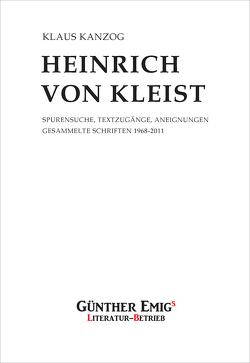 Heinrich von Kleist. Spurensuche, Textzugänge, Aneignungen von Kanzog,  Klaus