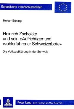 Heinrich Zschokke und sein «Aufrichtiger und wohlerfahrener Schweizerbote» von Böning,  Holger