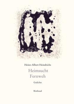 Heinz-Albert Heindrichs Gesammelte Gedichte / Heimsucht. Fernweh von Heindrichs,  Heinz-Albert