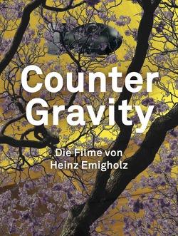 Heinz Emigholz. Counter Gravity – Die Filme von Heinz Emigholz. von Emigholz,  Heinz, Franke,  Anselm