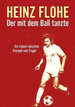 Heinz Flohe – Der mit dem Ball tanzte