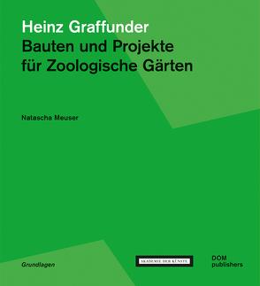 Heinz Graffunder. Bauten und Projekte für Zoologische Gärten von Meuser,  Natascha