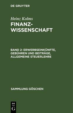Heinz Kolms: Finanzwissenschaft / Erwerbseinkünfte, Gebühren und Beiträge, Allgemeine Steuerlehre von Kolms,  Heinz