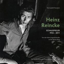 Heinz Reincke, Schauspieler (1925 – 2011): Von der Kieler Jungmannstraße an die Wiener Burg von Jaekel-Neumann,  Karin, Kiel e.V.,  Theatermuseum, Lüthje,  Birgit, Roemer-Jacobs,  Monika
