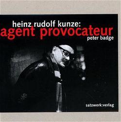 Heinz Rudolf Kunze: Agent provocateur von Badge,  Peter, Friess,  Peter, Goodrow,  Gérard A, Kunze,  Heinz R, Schulz,  Tom R