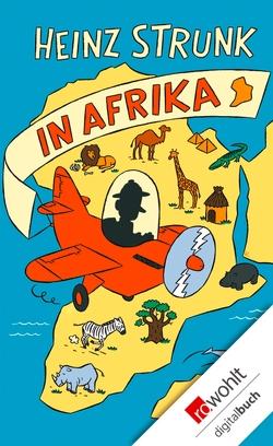 Heinz Strunk in Afrika von Strunk,  Heinz