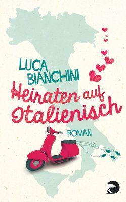 Heiraten auf Italienisch von Bianchini,  Luca, Heinzius,  Christine