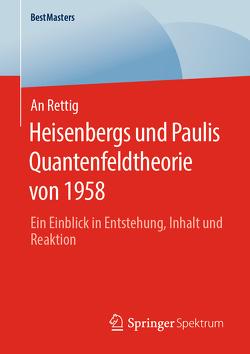 Heisenbergs und Paulis Quantenfeldtheorie von 1958 von Rettig,  An