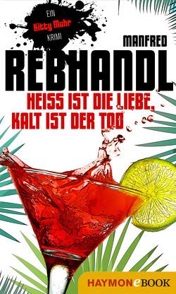 Heiß ist die Liebe, kalt ist der Tod von Rebhandl,  Manfred