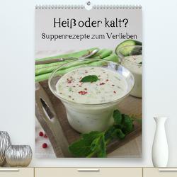 Heiß oder kalt? Suppenrezepte zum Verlieben (Premium, hochwertiger DIN A2 Wandkalender 2020, Kunstdruck in Hochglanz) von Rau,  Katharina