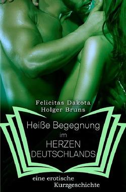 Heiße Begegnung im HERZEN DEUTSCHLANDS von Brüns,  Holger, Dakota,  Felicitas
